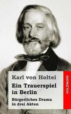 Ein Trauerspiel in Berlin: Burgerliches Drama in Drei Akten