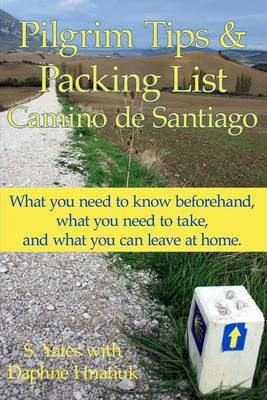 Pilgrim Tips & Packing List Camino de Santiago: What You Need to Know Beforehand, What You Need to Take, and What You Can Leave at Home.