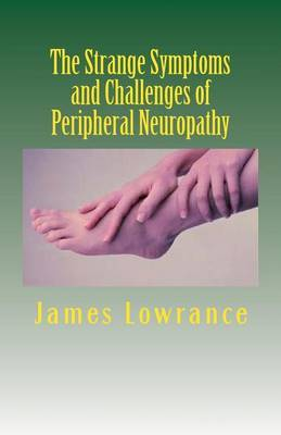 The Strange Symptoms and Challenges of Peripheral Neuropathy: Unusual Manifestations of Malfunctioning Nerves as Related by a PN Patient
