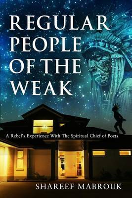Regular People of the Weak: A Rebel's Experience with the Spiritual Chief of Poets