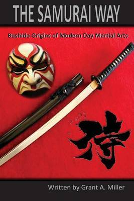 The Samurai Way: Bushido Origins of Modern Day Martial Arts