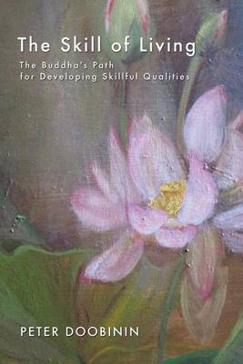 The Skill of Living: The Buddha's Path for Developing Skillful Qualities