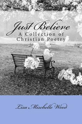 Just Believe: A Collection of Christian Poetry