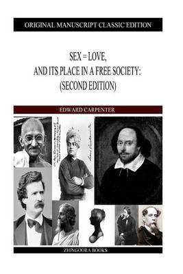 Sex = Love, and Its Place in a Free Society: (Second Edition)