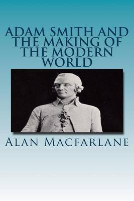 Adam Smith and the Making of the Modern World