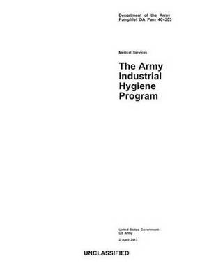 Department of the Army Pamphlet Da Pam 40-503 Medical Services the Army Industrial Hygiene Program 2 April 2013