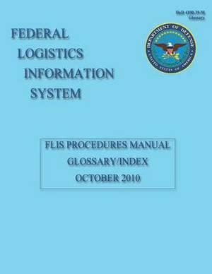 Federal Logistics Information System: Flis Procedures Manual Glossary/Index October 2010