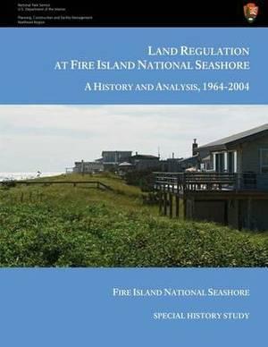 Land Regulation at Fire Island National Seashore a History and Analysis, 1964-2004