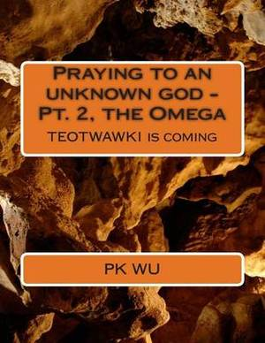 Praying to an Unknown God - The Omega: Teotwawki Is Coming