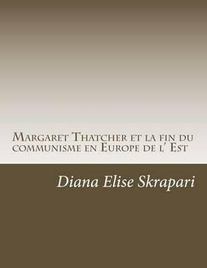 Margaret Thatcher Et La Fin Du Communisme En Europe de L' Est