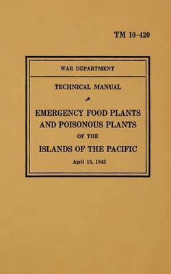 TM 10-420 Emergency Food Plants & Poisonous Plants of the Islands of the Pacific  : 1943