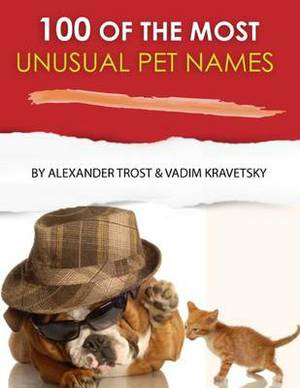 100 of the Most Unusual Pet Names
