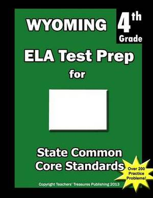 Wyoming 4th Grade Ela Test Prep: Common Core Learning Standards