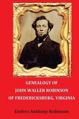 Genealogy of John Waller Robinson of Fredericksburg, Virginia