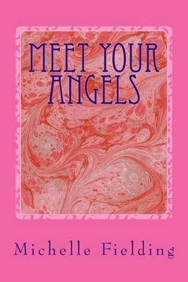 Meet Your Angels: You May Not Believe in Angels But They Believe in You