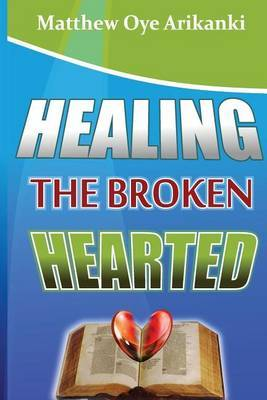 Healing the Broken Hearted: Ministering the Love and Healing Power of God to the Hurting World