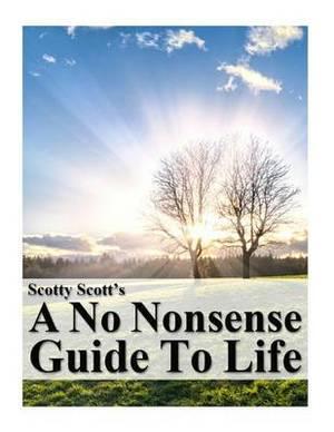 Scotty Scott's a No Nonsense Guide to Life