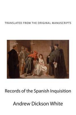 Records of the Spanish Inquisition: Translated from the Original Manuscripts