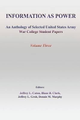 Information as Power: An Anthology of Selected United States Army War College Student Papers