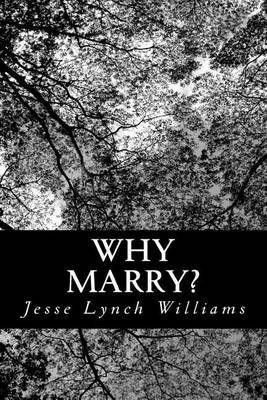 Why Marry?: A Comedy in Three Acts