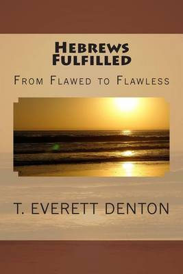 Hebrews Fulfilled: From Flawed to Flawless