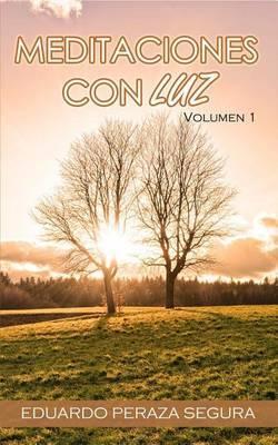 Meditaciones Con Luz: Volumen 1