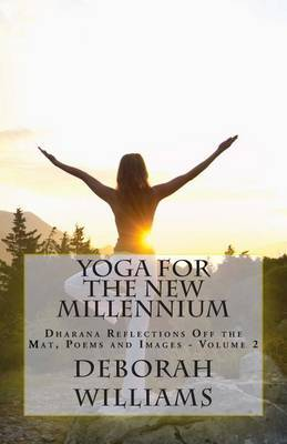 Yoga for the New Millennium: Dharana Reflections Off the Mat, Poems and Images - Volume 2