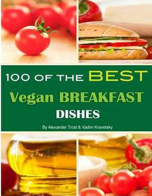100 of the Best Vegan Breakfast Dishes