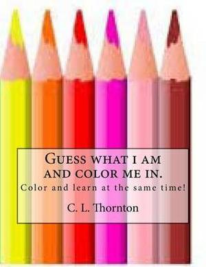 Guess What I Am and Color Me In.: Children's Coloring and Learning Activity Book