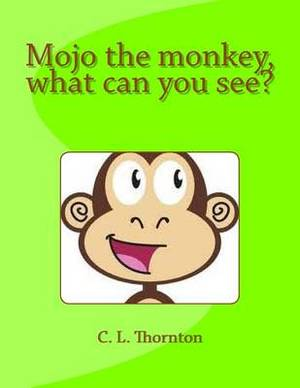 Mojo the Monkey, What Can You See?: A Children's Book That Makes Learning Fun.