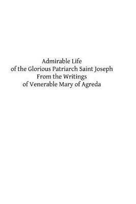 Admirable Life of the Glorious Patriarch Saint Joseph: From the Writings of Venerable Mary of Agreda