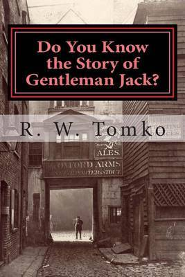 Do You Know the Story of Gentleman Jack?: A Factual Fiction about the Crimes and Legend of Jack the Ripper.