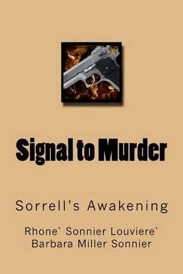Signal to Murder: Keith Edwards Sevan Sorrell Awakens Each Morning Not Knowing Who He Is. He Struggles with Acute Amnesia as a Result of an Attempt on His Life by a Diabolical Sociopath. Aided by Family He Awakens More Each Day, Each Moment.