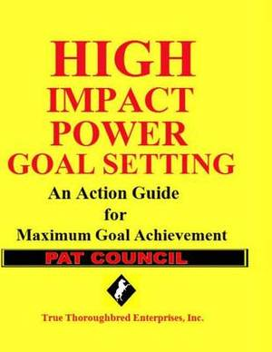 High Impact Power Goal Setting: The Ultimate Guide for Goal Setting and Goal Achievement