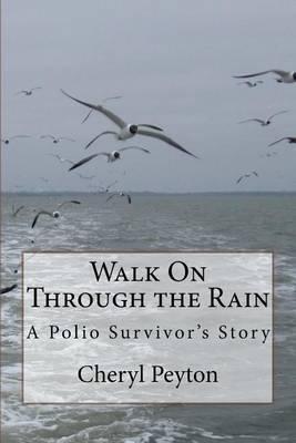 Walk on Through the Rain: A Polio Survivor's Story