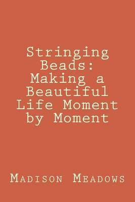 Stringing Beads: Making a Beautiful Life Moment by Moment