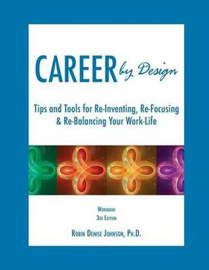 Career by Design Workbook: Tips and Tools for Re-Inventing, Re-Focusing, & Re-Balancing Your Work-Life