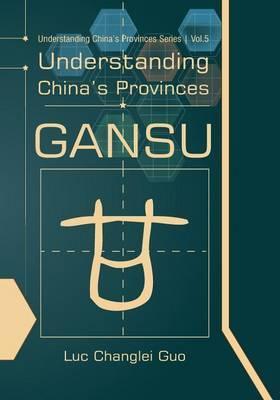 Understanding China's Provinces: Gansu