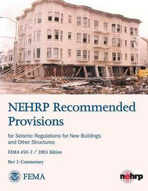 Nehrp Recommended Provisions for Seismic Regulations for New Buildings and Other Structures - Part 2: Commentary (Fema 450-2 / 2003 Edition)