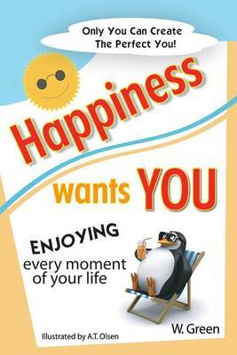 Happiness Wants You: Enjoying Every Moment of Your Life