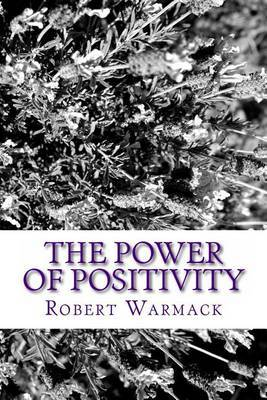 The Power of Positivity: A Successful Young Adult's Approach to a Fulfilling and Happy Life of Achievement
