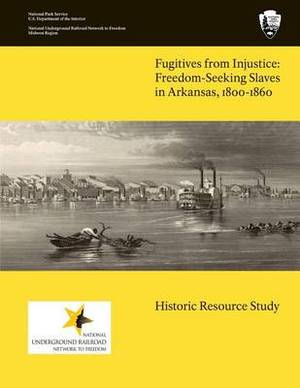 Fugitives from Injustice: Freedom-Seeking Slaves in Arkansas, 1800-1860: Historic Resource Study