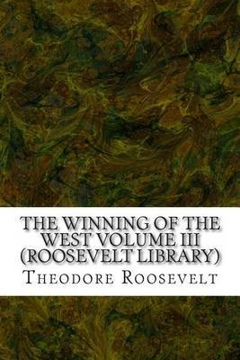 The Winning of the West Volume III (Roosevelt Library)