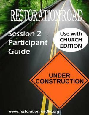 Restoration Road Session 2 Participant Guide: Under Construction
