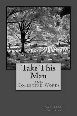 Take This Man: And Collected Works