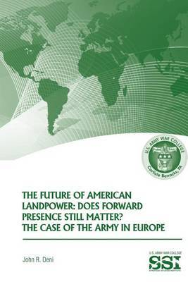 The Future of American Landpower: Does Forward Presence Still Matter? the Case of the Army in Eurpope