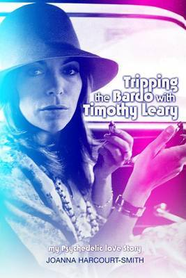 Tripping the Bardo with Timothy Leary: My Psychedelic Love Story