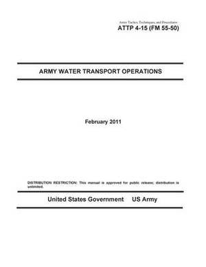 Army Tactics, Techniques, and Procedures Attp 4-15 (FM 55-50) Army Water Transport Operations