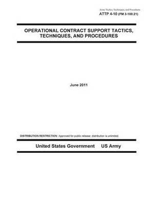 Army Tactics, Techniques, and Procedures Attp 4-10 (FM 3-100.21) Operational Contract Support Tactics Techniques, and Procedures