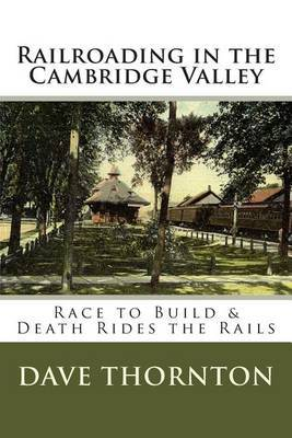 Railroading in the Cambridge Valley: The Race to Build & Death Rides the Rails